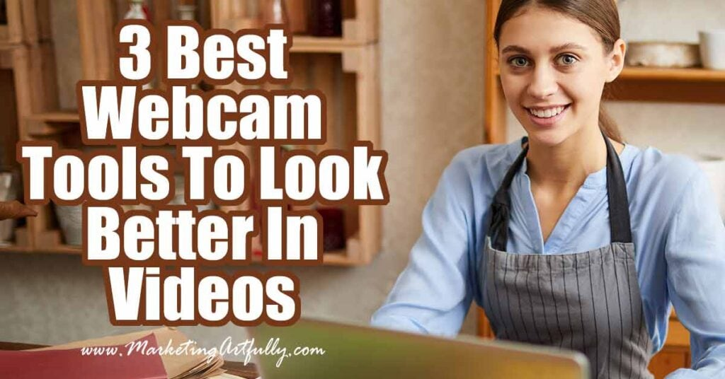 3 Best Webcam Tools To Look Better In  Videos