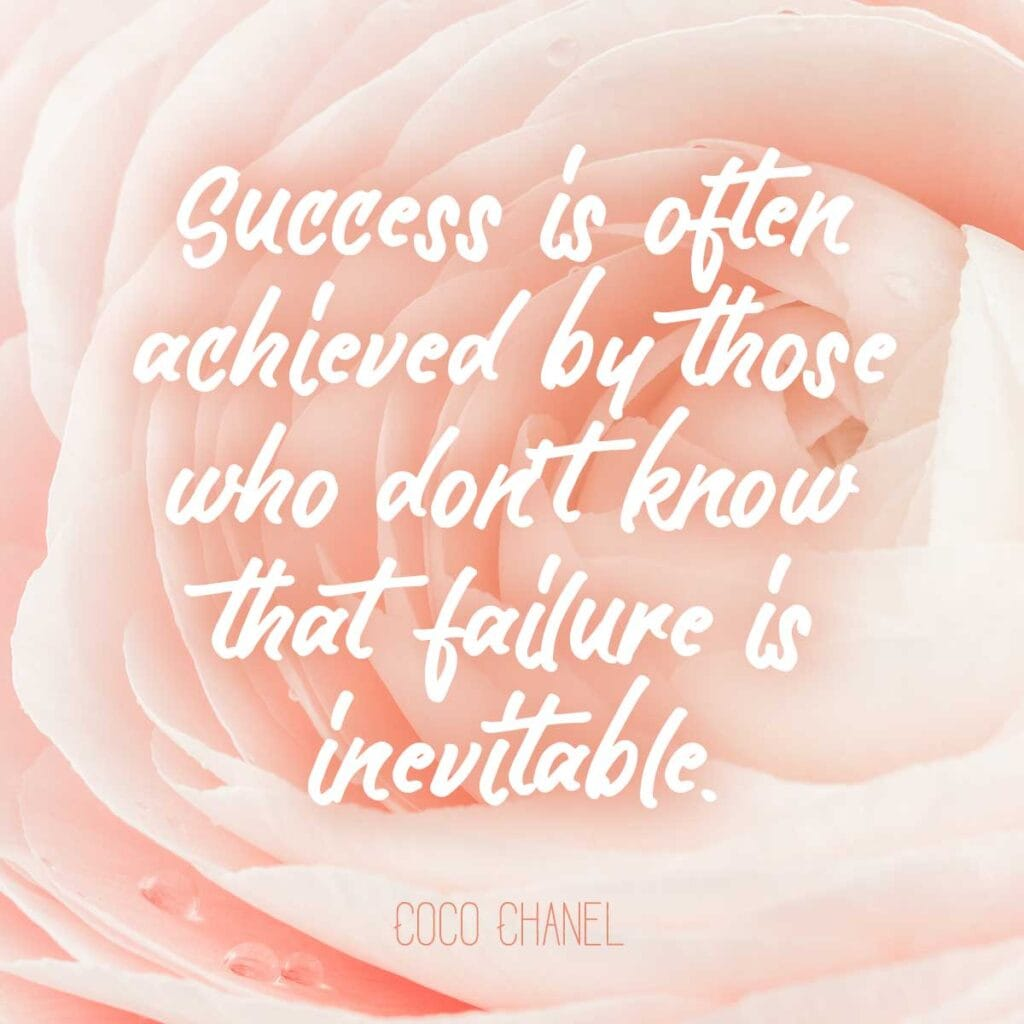 Success is often achieved by those who don't know that failure is inevitable.  Coco Chanel