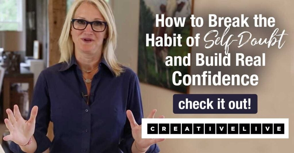 How To Break The Habit of Self Doubt and Build Real Confidence ... Creative Live Class