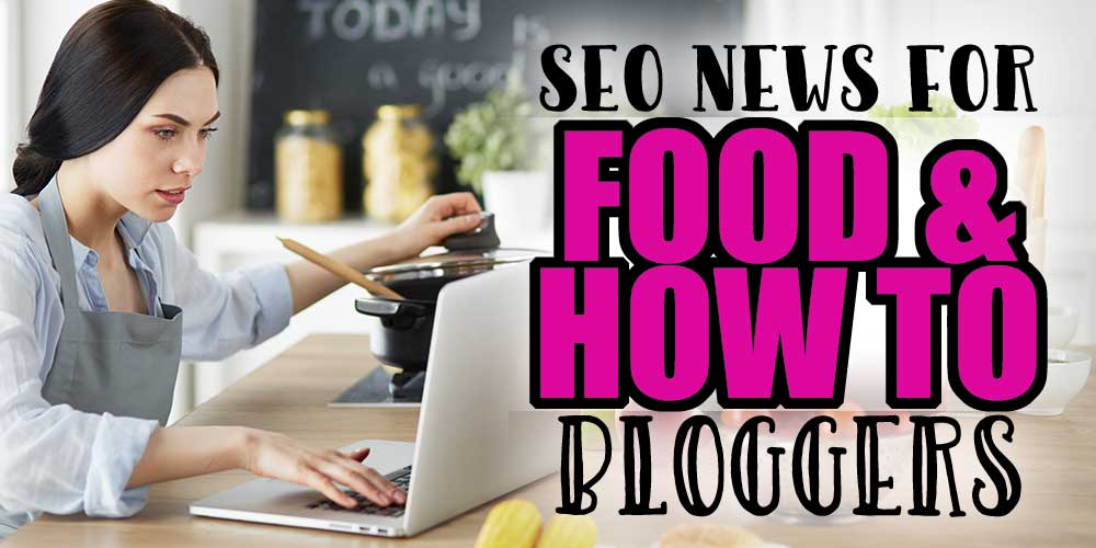 SEO News for Food and How To Bloggers