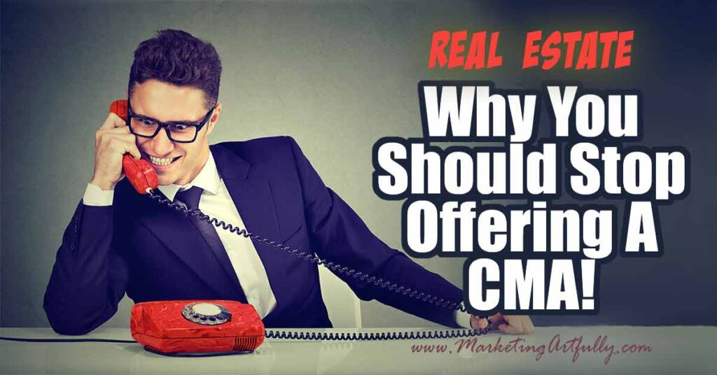 Real Estate Marketing - Stop Offering A CMA | Comparative Market Analysis