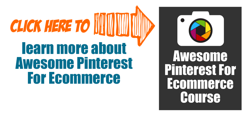 Click here to learn more about awesome pinterest for ecommerce course