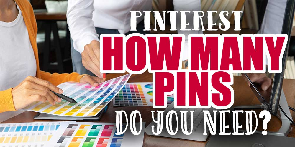 How Many Pinterest Pins Should You Make?