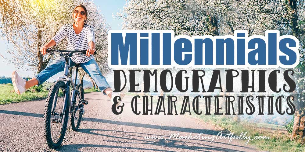 Millennials - Demographics and Characteristics