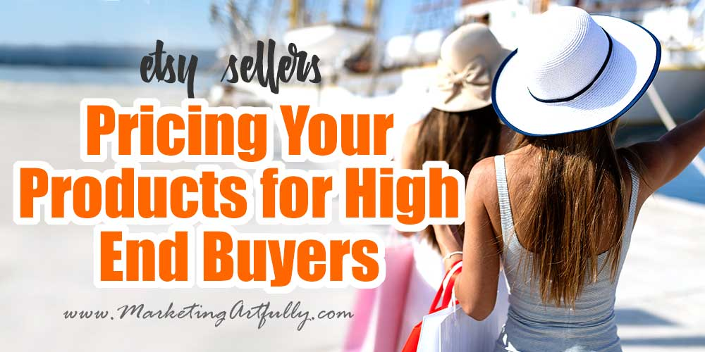 Pricing Your Etsy Products For High End Buyers