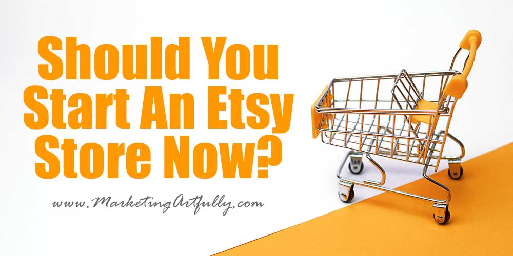 Should You Start An Etsy Store Now?