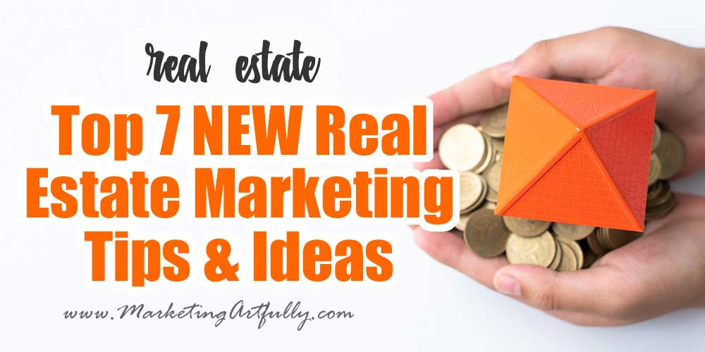 Top 7 NEW Real Estate Marketing Tips
