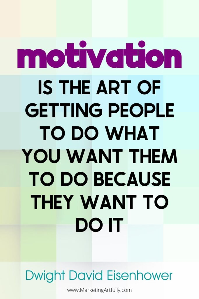 """Motivation is the art of getting people to do what you want them to do because they want to do it.""  Dwight David Eisenhower, 34th President of the United States"