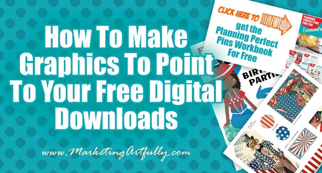 How To Make Graphics To Point To Your Free Digital Downloads