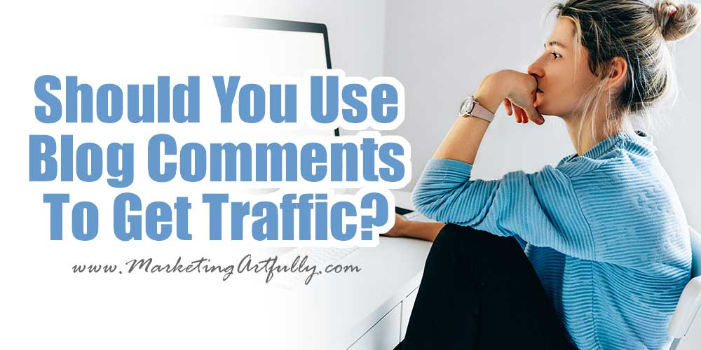 Should You Still Use Blog Comments To Get Traffic?