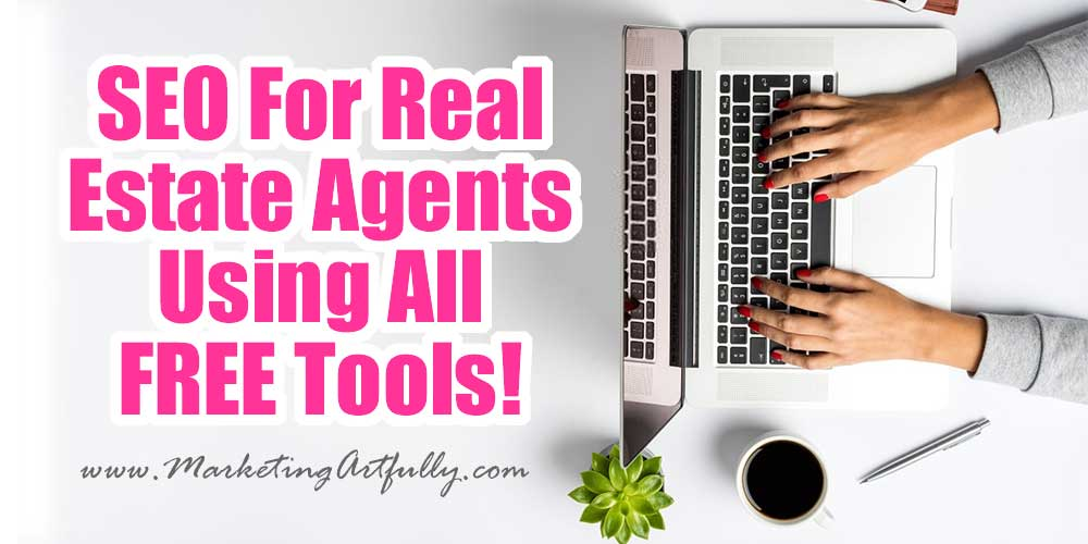 SEO For Real Estate Agents Using All FREE Tools!