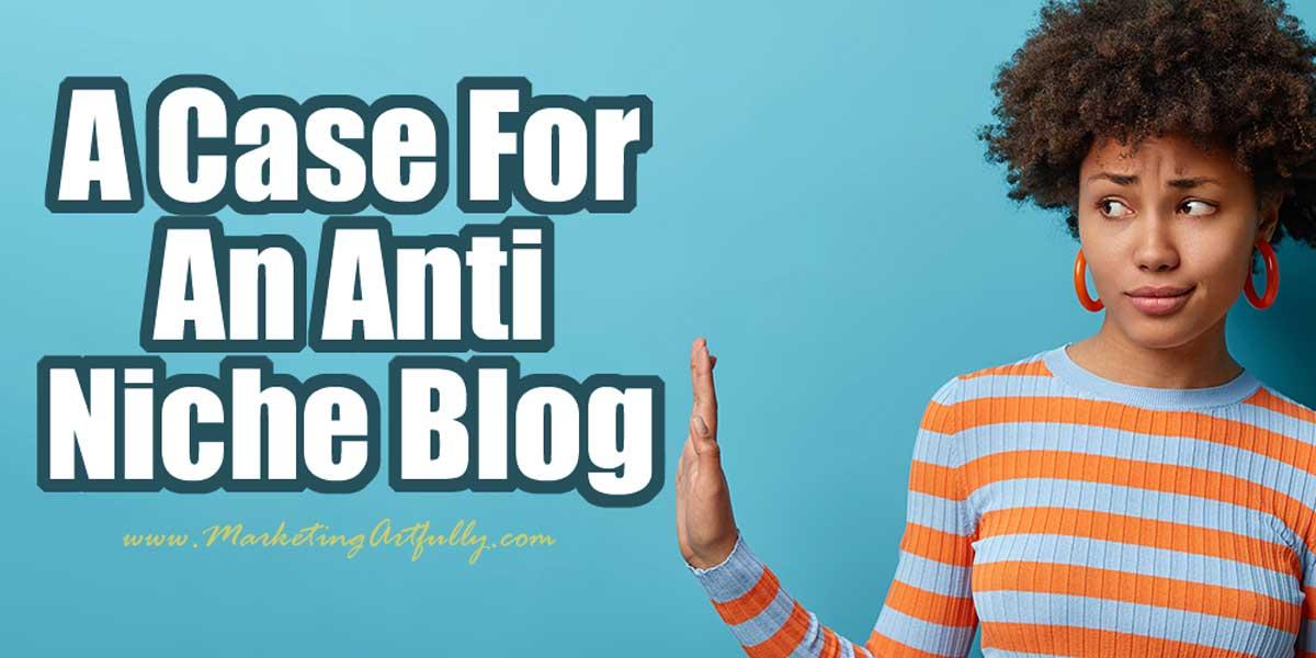 A Case For An Anti Niche Blog