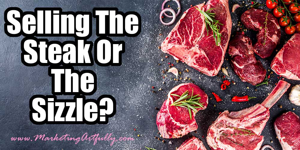 Are You Selling The Steak or the Sizzle (Features Versus Benefits)